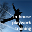 In-House Play Work Training